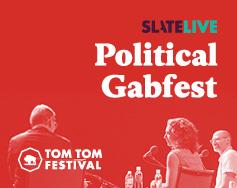 Tom Tom Presents: Slate Political Gabfest