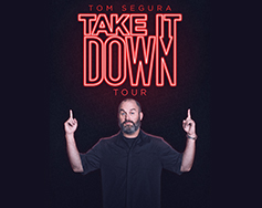 Upfront, Inc. Presents: Tom Segura – Take It Down Tour